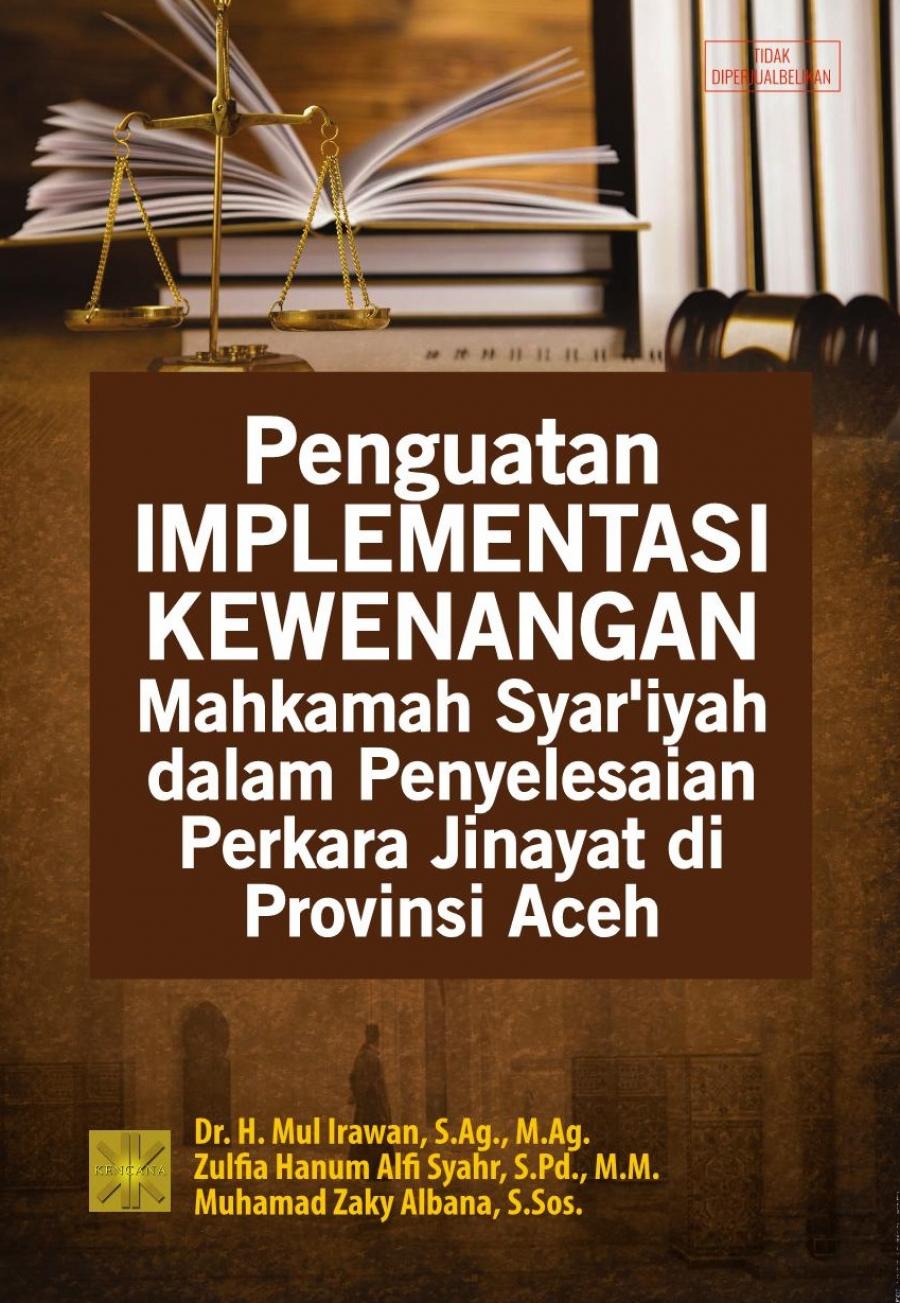 Penguatan Implementasi kewenangan Mahkamah Syar'iyah Dalam Penyelesaian Perkara Jinayat di Propinsi Aceh